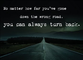 No-matter-how-far-youve-gone-down-the-wrong-road-you-can-always-turn-back.