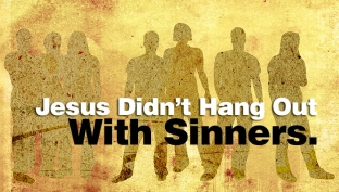 Jesus-Didnt-Hang-Out-With-Sinners